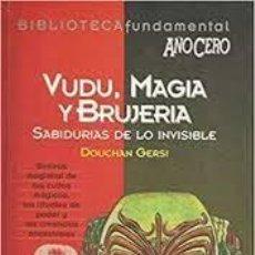 Libros de segunda mano: VUDÚ, MAGIA Y BRUJERÍA SABIDURÍAS DE LO INVISIBLE DOUCHAN GERSI. Lote 221689790