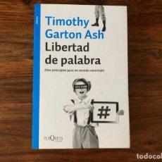 Libros de segunda mano: LIBERTAD DE PALABRA. DIEZ PRINCIPIOS PARA UN MUNDO CONECTADO. TIMOTHY GARTON ASH TUSQUETS.. Lote 221714852
