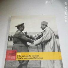 Libros de segunda mano: EL FRANQUISMO AÑO A AÑO Nº 16. EL FIN DEL SUEÑO COLONIAL. ESPAÑA ABANDONA MARRUECOS. Lote 221742753