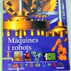 Libros de segunda mano: LIBRO MÁQUINES I ROBOTS, BIBLIOTECA INTERACTIVA MÓN MARAVELLÓS, ISBN 84-8286-173-5 DESCATALOGADO. Lote 221780192