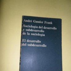 Libros de segunda mano: SOCIOLOGÍA DEL DESARROLLO Y SUBDESARROLLO DE LA SOCIOLOGÍA, ANDRÉ GUNDER FRANK, ED. ANAGRAMA. Lote 221816852