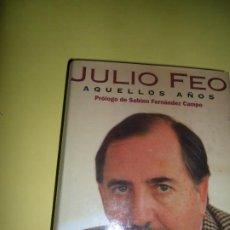 Libros de segunda mano: AQUELLOS AÑOS, JULIO FEO, EDICIONES B. Lote 221817826