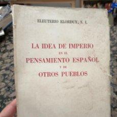 Libros de segunda mano: LA IDEA DE IMPERIO EN EL PENSAMIENTO ESPAÑOL Y DE OTROS PUEBLOS. ELEUTERIO ELORDUY.. Lote 221826025