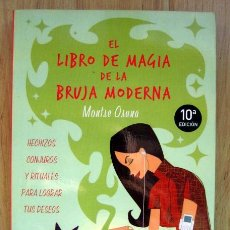 Libros de segunda mano: EL LIBRO DE MAGIA DE LA BRUJA MODERNA. HECHIZOS, CONJUROS Y RITUALES PARA LOGRAR, DE MONTSE OSUNO. Lote 221827536