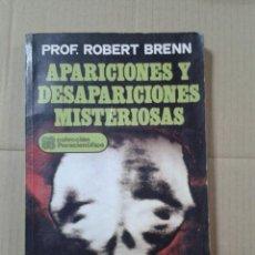Libros de segunda mano: APARICIONES Y DESAPARICIONES MISTERIOSAS. PROFESOR. ROBERT BRENN. Lote 221828747