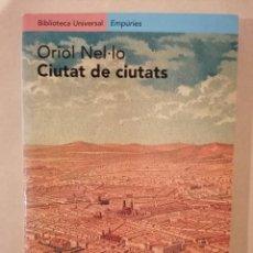 Libros de segunda mano: CIUTAT DE CIUTATS - ORIOL NEL·LO - EDITORIAL EMPÚRIES - 2001. Lote 221833023