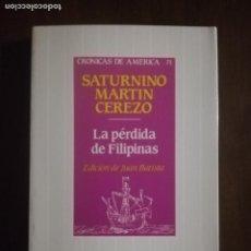 Libros de segunda mano: LA PERDIDA DE FILIPINAS. SATURNINO MARTIN CEREZO. CRONICAS DE AMERICA 71. HISTORIA 16. 1992. 1ª ED.. Lote 221839262