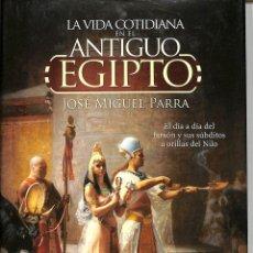 Libros de segunda mano: LA VIDA COTIDIANA EN EL ANTIGUO EGIPTO.: EL DÍA A DÍA DEL FARAÓN Y SUS SÚBDITOS A ORILLAS. Lote 221842563