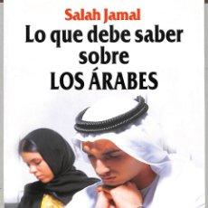 Libros de segunda mano: LO QUE DEBE SABER SOBRE LOS ARABES: HISTORIA POLITICA COSTUMBRES SEXO TRATO ETC.. - SALAH JAMAL -. Lote 221842566