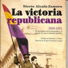 Libros de segunda mano: LA VICTORIA REPUBLICANA, 1930-1931: EL DERRUMBE DE LA MONARQUÍA Y EL TRIUNFO DE UNA REVOLUCIÓN. Lote 221842573