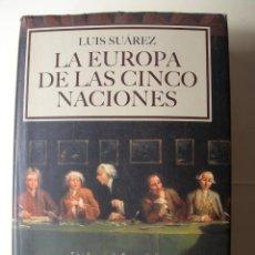 Libros de segunda mano: LA EUROPA DE LAS CINCO NACIONES / LUIS SUAREZ. Lote 221845907