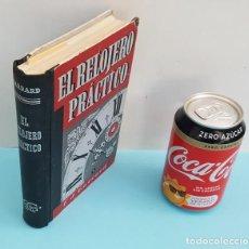 Libros de segunda mano: EL RELOJERO PRACTICO, F.J.GARRARD, GUSTAVO GILI 1955 549 PAGINAS TAPA DURA. Lote 221877852
