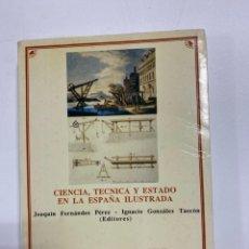 Libros de segunda mano: CIENCIA, TECNICA Y ESTADO EN LA ESPAÑA ILUSTRADO. JOAQUIN FERNANDEZ. IGNACIO GONZALEZ. 1990. Lote 221881916