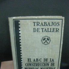 Libros de segunda mano: TRABAJOS DE TALLER.. EL ABC DE LA CONSTRUCCION DE MODELOS. EDITORIAL LABOR 1945.. Lote 221889156