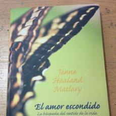 Libros de segunda mano: EL AMOR ESCONDIDO, LA BUSQUEDA DEL SENTIDO DE LA VIDA, JANNE HAALAND MATLARY. Lote 221892672