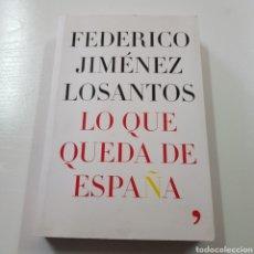 Libros de segunda mano: LO QUE QUEDA DE ESPAÑA - FEDERICO JIMENEZ LOSANTOS. Lote 221903001