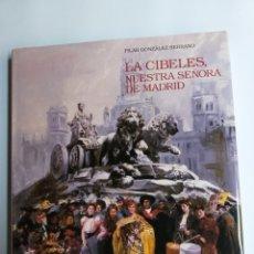 Libros de segunda mano: LA CIBELES. NUESTRA SEÑORA DE MADRID PILAR GONZÁLEZ SERRANO. Lote 221939888