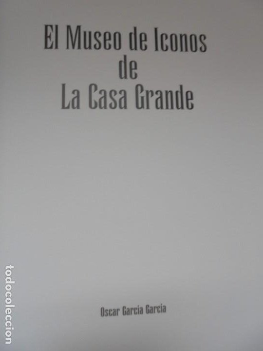 Libros de segunda mano: EL MUSEO DE ICONOS DE LA CASA GRANDE. OSCAR GARCIA GARCIA. 2005. NEITAGRAF IMPRESORES - Foto 8 - 221952468
