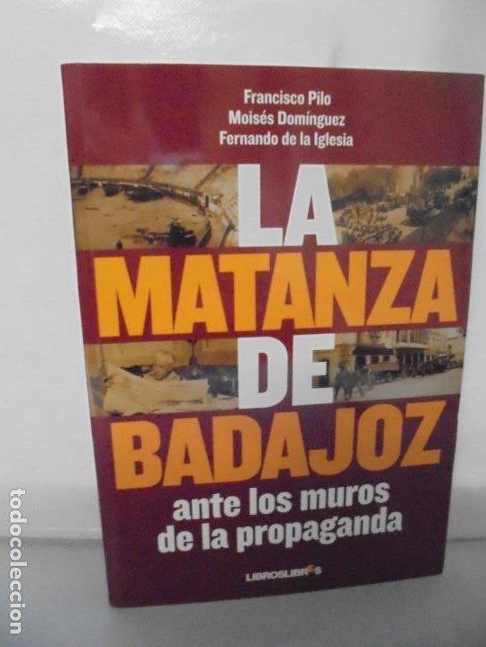 LA MATANZA DE BADAJOZ ANTE LOS MUROS DE LA PROPAGANDA. FRANCISCO PILO. MOISES DOMINGUEZ. 2010 (Libros de Segunda Mano - Historia - Otros)
