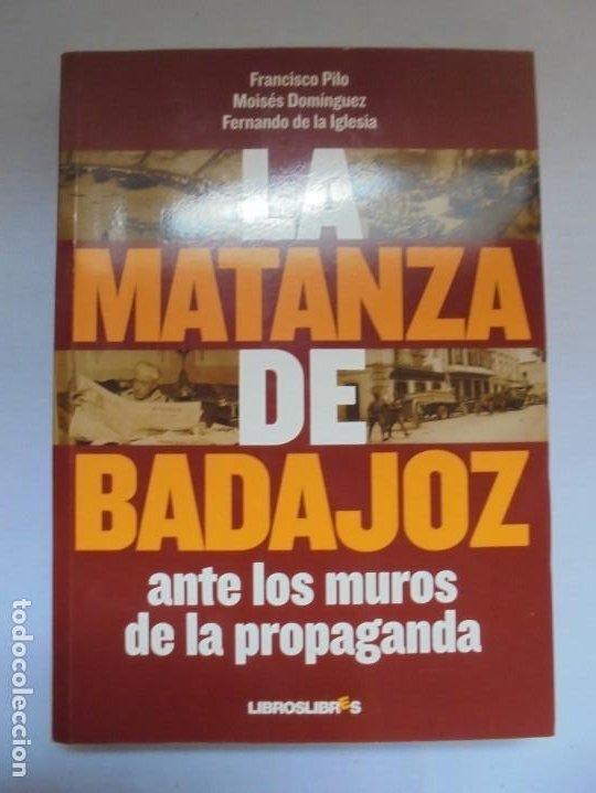 Libros de segunda mano: LA MATANZA DE BADAJOZ ANTE LOS MUROS DE LA PROPAGANDA. FRANCISCO PILO. MOISES DOMINGUEZ. 2010 - Foto 6 - 221958478