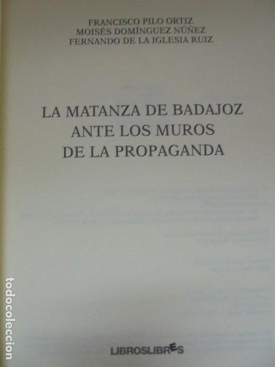 Libros de segunda mano: LA MATANZA DE BADAJOZ ANTE LOS MUROS DE LA PROPAGANDA. FRANCISCO PILO. MOISES DOMINGUEZ. 2010 - Foto 7 - 221958478