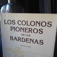 Libros de segunda mano: GUARC: LOS COLONOS PIONEROS DE LAS BARDENAS. BARDENA, SANTA ANASTASIA, EL BAYO, SABINAR, VALAREÑA.. Lote 222012153