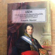 Libros de segunda mano: 1808 LA CLAVE DE LA EMANCIPACIÓN HISPANOAMERICANA. EDUARDO MARTIRÉ.. Lote 222012388