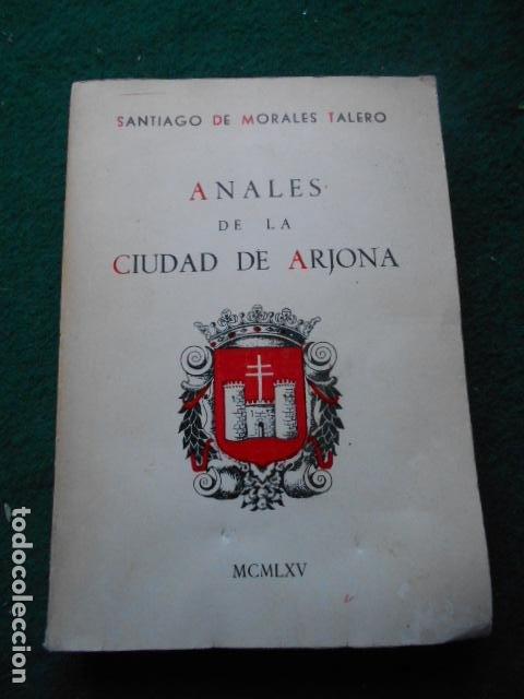 ANALES DE LA CIUDAD DE ARJONA SANTIAGO MORALES TALERO 1965 (Libros de Segunda Mano - Historia - Otros)