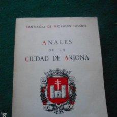 Libros de segunda mano: ANALES DE LA CIUDAD DE ARJONA SANTIAGO MORALES TALERO 1965. Lote 222014031