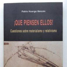 Libros de segunda mano: ¡QUE PIENSEN ELLOS! CUESTIONES SOBRE MATERIALISMO Y RELATIVISMO. PABLO HUERGA MERCON. EL VIEJO TOPO. Lote 222026673