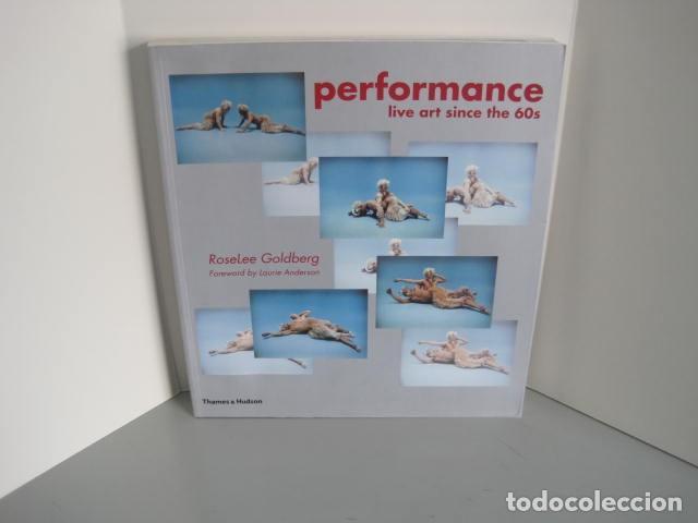PERFORMANCE LIVE ART SINCE THE 60S. SIGNED BY THE AUTHOR.ROSELEE GOLDBERG. ARTE EN VIVO DESDE LOS 60 (Libros de Segunda Mano - Bellas artes, ocio y coleccionismo - Otros)