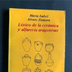 Libros de segunda mano: LÉXICO DE LA CERÁMICA Y ALFARERÍA ARAGONESAS / MARÍA ISABEL - ALVARO ZAMORA / 1981. PORTICO. Lote 222051963
