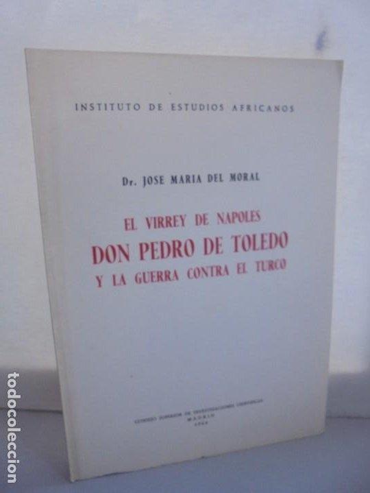 EL VIRREY DE NAPOLES DON PEDRO DE TOLEDO Y LA GUERRA CONTRA EL TURCO. JOSE MARIA DEL MORAL 1966 (Libros de Segunda Mano - Historia - Otros)