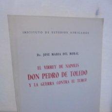 Libros de segunda mano: EL VIRREY DE NAPOLES DON PEDRO DE TOLEDO Y LA GUERRA CONTRA EL TURCO. JOSE MARIA DEL MORAL 1966. Lote 222073612
