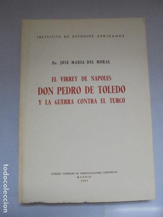 Libros de segunda mano: EL VIRREY DE NAPOLES DON PEDRO DE TOLEDO Y LA GUERRA CONTRA EL TURCO. JOSE MARIA DEL MORAL 1966 - Foto 6 - 222073612