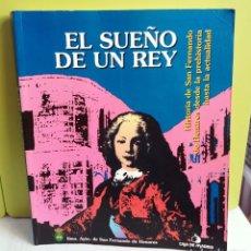 Libros de segunda mano: EL SUEÑO DE UN REY: HISTORIA DE SAN FERNANDO DESDE LA PREHISTORIA HASTA LA ACTUALIDAD. Lote 222077443