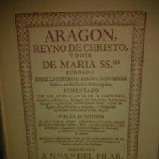 Libros de segunda mano: ROQUE ALBERTO FACI.ARAGÓN REINO DE CHRISTO Y DOTE DE MARÍA.1739(FACSÍMIL).DIPUTACIÓN GENER DE ARAGÓN. Lote 222082558