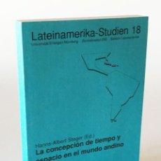 Libros de segunda mano: LA CONCEPCIÓN DE TIEMPO Y ESPACIO EN EL MUNDO ANDINO - INCAS, CULTURA ANDINA, QUÉCHUA, ARQUITECTURA,. Lote 222083737