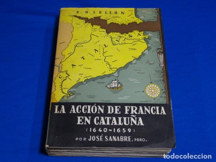 LA ACCIÓN DE FRANCIA EN CATALUÑA1640-1659).JOSE SANEBRE.1956. (Libros de Segunda Mano - Historia - Otros)