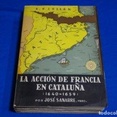 Libros de segunda mano: LA ACCIÓN DE FRANCIA EN CATALUÑA1640-1659).JOSE SANEBRE.1956.. Lote 222085722