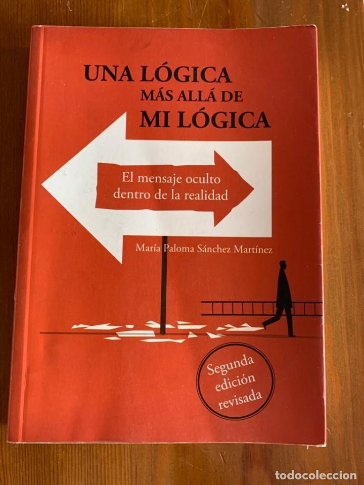 UNA LÓGICA MÁS ALLÁ DE MI LÓGICA - MARIA PALOMA SANCHEZ MARTINEZ (Libros de Segunda Mano - Parapsicología y Esoterismo - Otros)