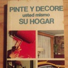 Libros de segunda mano: PINTE Y DECORE USTED MISMO SU HOGAR. Lote 222166272