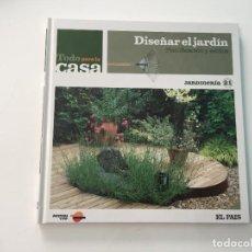 Libros de segunda mano: TODO PARA LA CASA DISEÑAR EL JARDIN PLANIFICACIÓN Y ESTILOS JARDINERIA EL PAIS. Lote 222166277