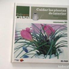 Libros de segunda mano: TODO PARA LA CASA CUIDAR LAS PLANTAS DE INTERIOR MANTENIMIENTO COTIDIANO JARDINERIA. Lote 222166402