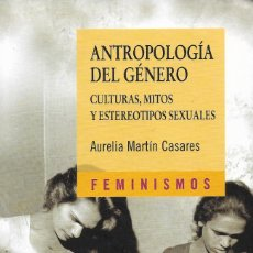 Libros de segunda mano: ANTROPOLOGÍA DE GÉNERO. CULTURAS, MITOS Y ESTEREOTIPOS SEXUALES, AURELIA MARTÍN CASARES. Lote 222189872