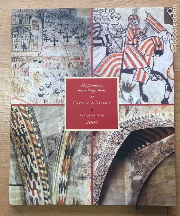 LAS PINTURAS MURALES GOTICAS DEL CASTILLO DE ALCAÑIZ, RESTAURACION 2004 (Libros de Segunda Mano - Bellas artes, ocio y coleccionismo - Otros)