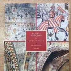 Libros de segunda mano: LAS PINTURAS MURALES GOTICAS DEL CASTILLO DE ALCAÑIZ, RESTAURACION 2004. Lote 222228518
