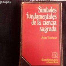Libros de segunda mano: SIMBOLOS FUNDAMENTALES DE LA CIENCIA SAGRADA. RENE GUENON. EDI. UNIVERSITARIA DE BUENOS AIRES.1976.. Lote 222232951