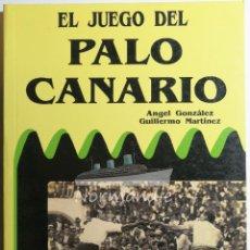 Libros de segunda mano: EL JUEGO DEL PALO CANARIO. ÁNGEL GONZÁLEZ. GUILLERMO MARTÍNEZ. 1992.. Lote 222297231