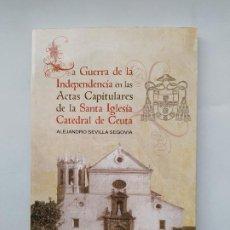 Libros de segunda mano: GUERRA DE LA INDEPENDENCIA EN LAS ACTAS CAPITULARES DE LA CATEDRAL DE CEUTA ALEJANDRO SEVILLA TDK557. Lote 222301962